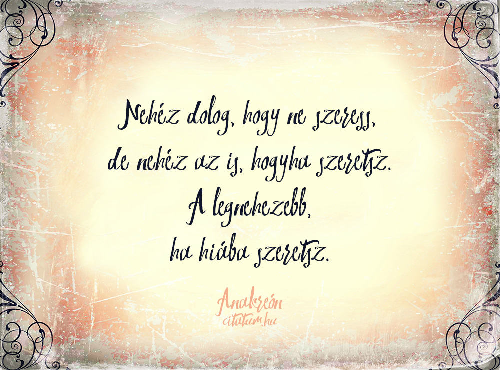 idézetek viszonzatlan szerelem Nehéz dolog, hogy ne szeress