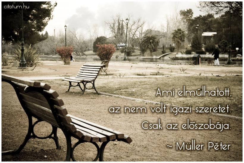 idézetek a szeretetről müller péter Ami elmúlhatott, az nem volt