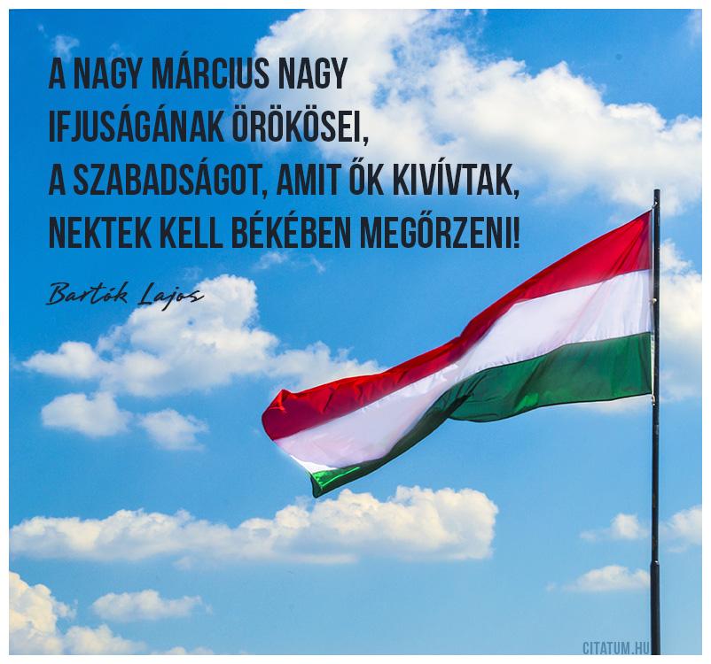 A nagy március nagy / Ifjuságának örökösei, / A szabadságot, amit ők kivívtak, / Nektek kell békében megőrzeni!